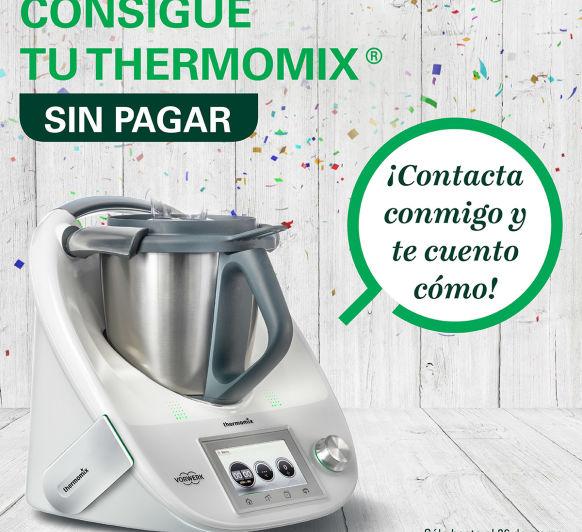 CONSIGUE TU Thermomix® SIN PAGAR